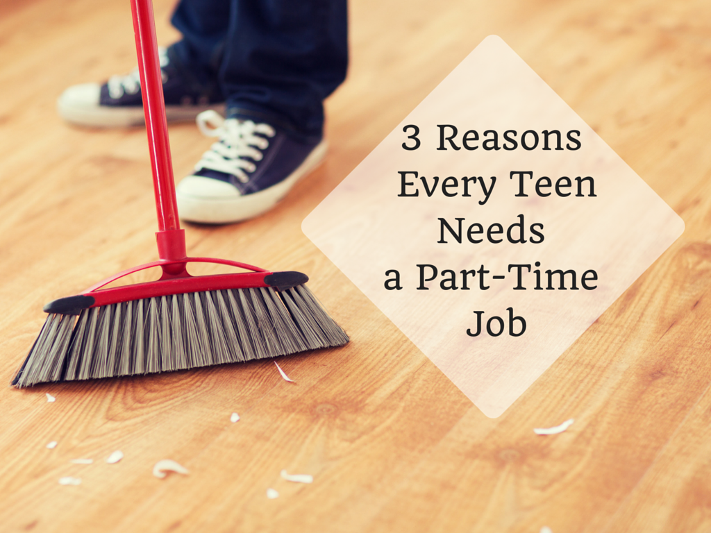 reasons every teen needs a part time job jeannie burlowski 3 reasons every teen needs some part time employment experience