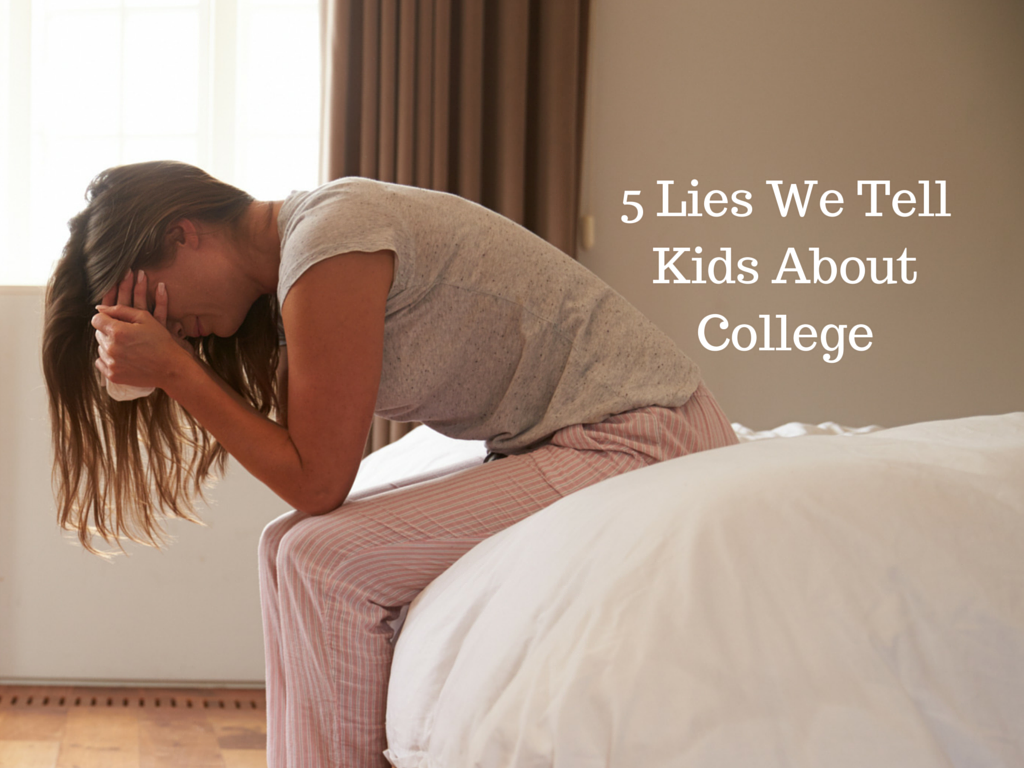 top lies we tell kids about college help and hope here if you don t get into a good college you won t be able to get a good job when you graduate