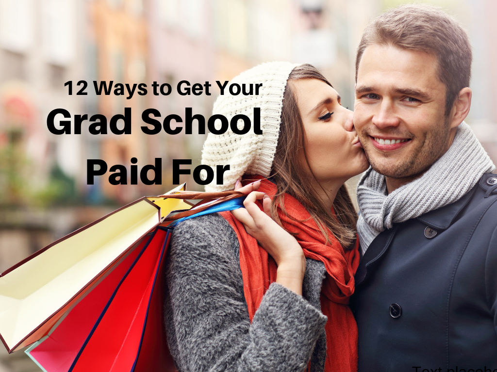 get your grad school paid for